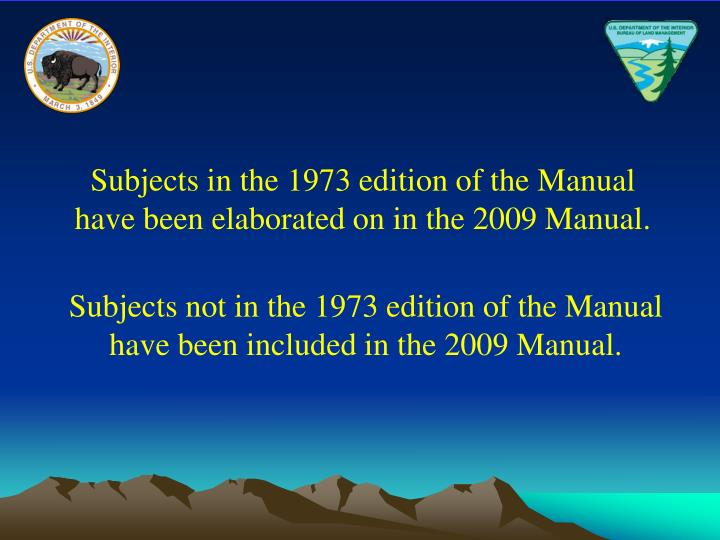 Subjects in the 1973 edition of the Manual have been elaborated on in the 2009 Manual.