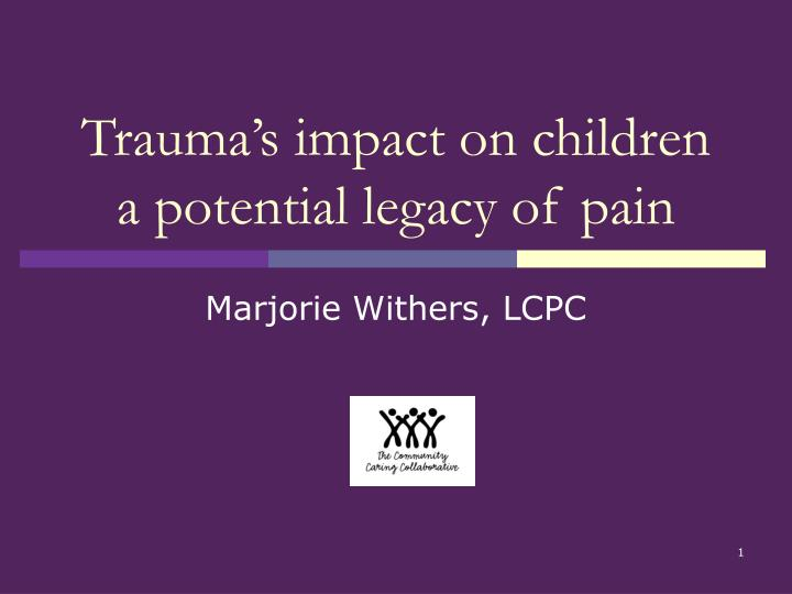 trauma s impact on children a potential legacy of pain