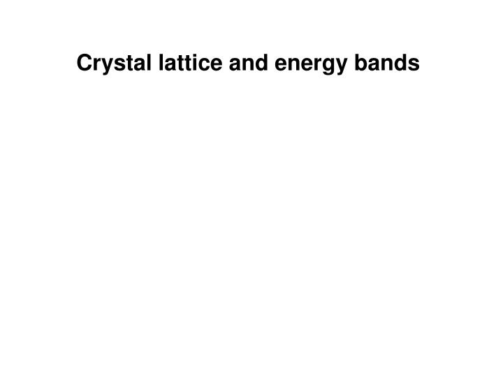 Crystal lattice and energy bands
