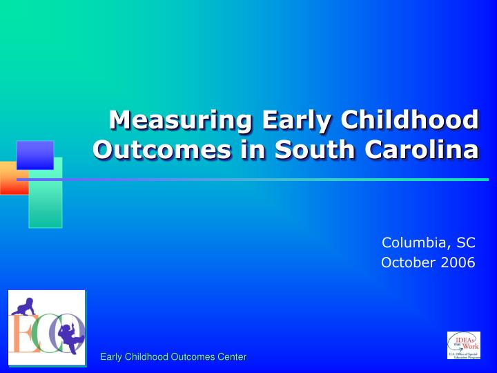 measuring early childhood outcomes in south carolina n.