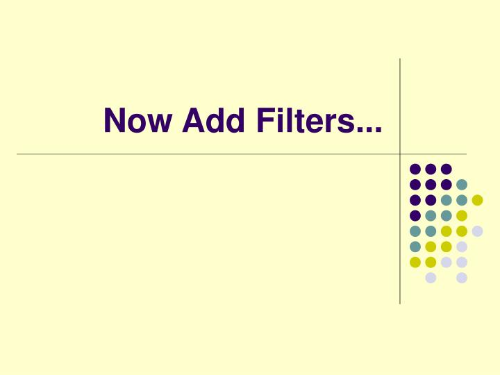 Now Add Filters...