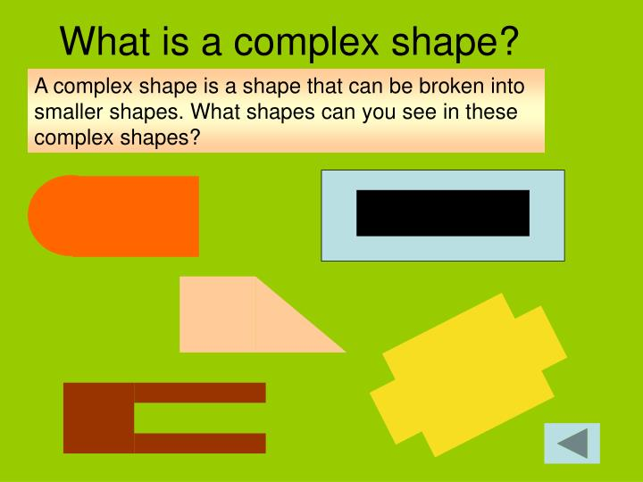 what shapes you Polygons are 2-dimensional shapes they are made of straight lines, and the shape is closed (all the lines connect up.
