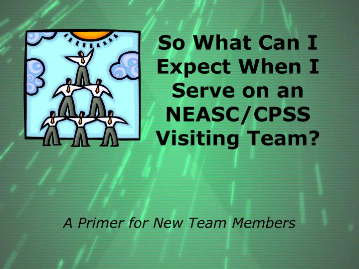 so what can i expect when i serve on an neasc cpss visiting team n.