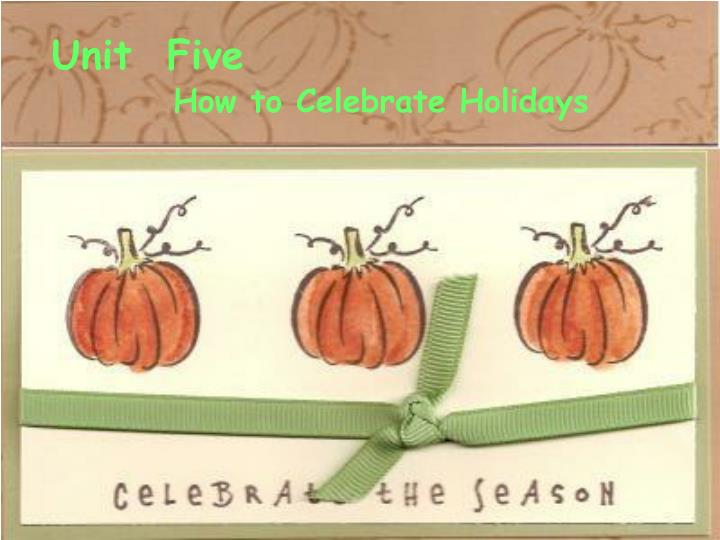 unit five how to celebrate holidays n.