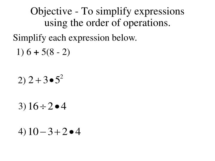 Objective to simplify expressions using the order of operations