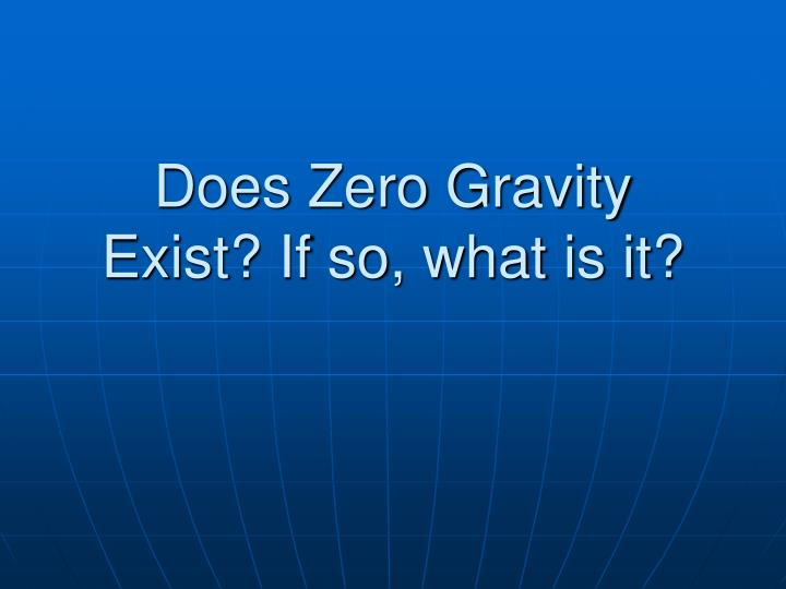 does zero gravity exist if so what is it n.