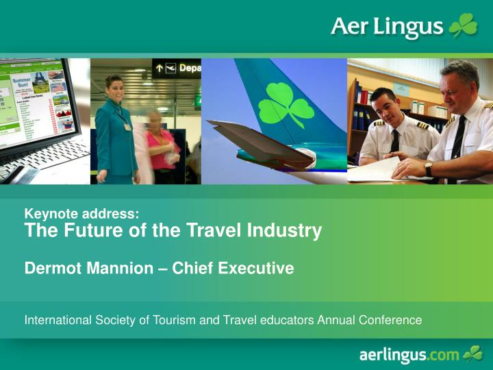 keynote address the future of the travel industry dermot mannion chief executive n.