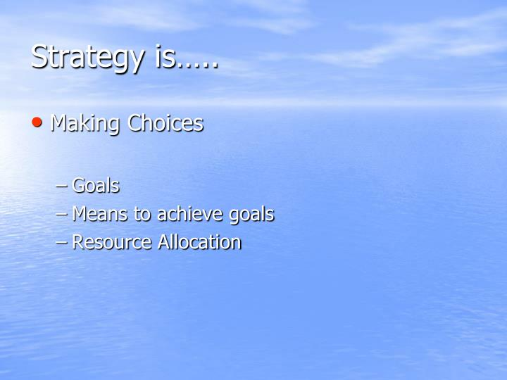 Strategy is…..