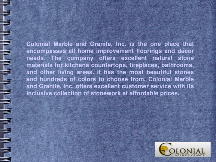 Colonial Marble and Granite, Inc. is the one place that encompasses all home improvement floorings a...