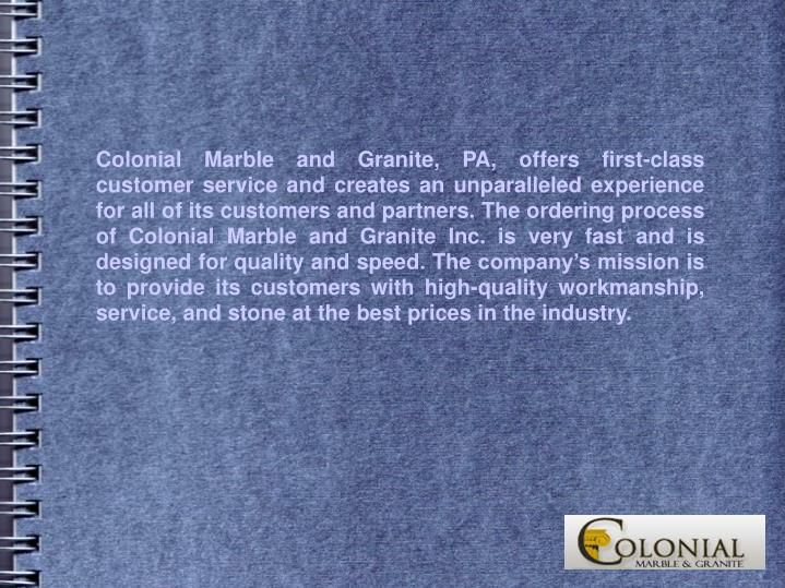 Colonial Marble and Granite, PA, offers first-class customer service and creates an unparalleled exp...