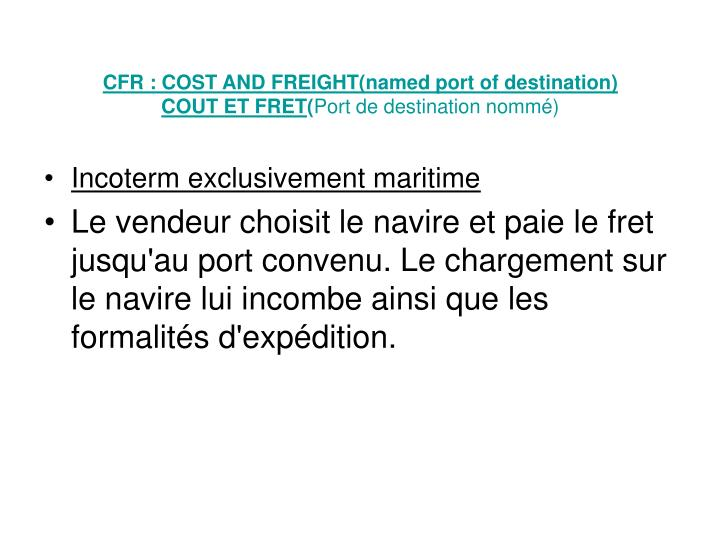 CFR : COST AND FREIGHT(named port of destination)