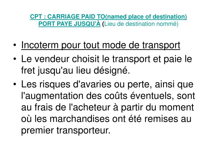 CPT : CARRIAGE PAID TO(named place of destination)