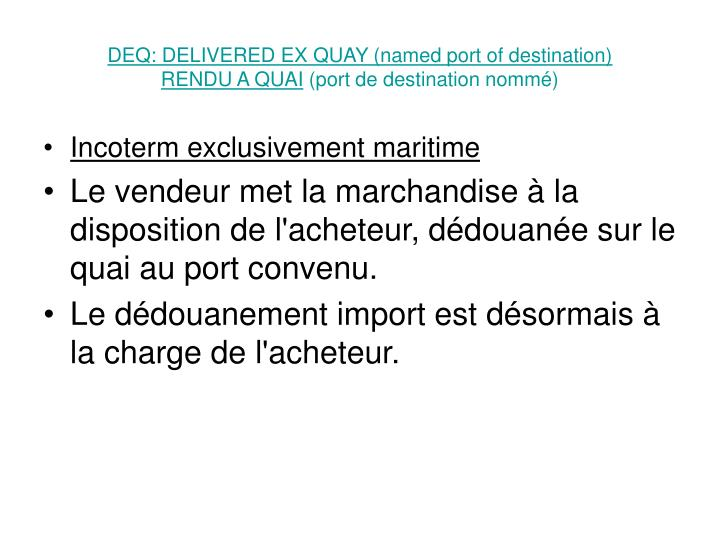 DEQ: DELIVERED EX QUAY (named port of destination)