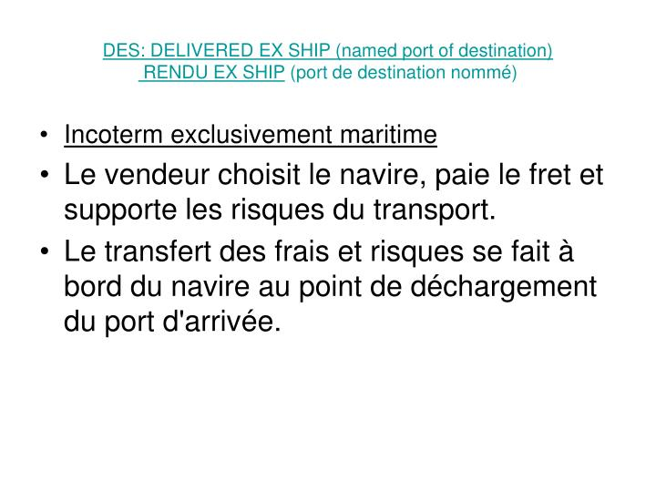 DES: DELIVERED EX SHIP (named port of destination)