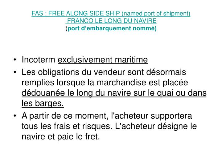FAS : FREE ALONG SIDE SHIP (named port of shipment)