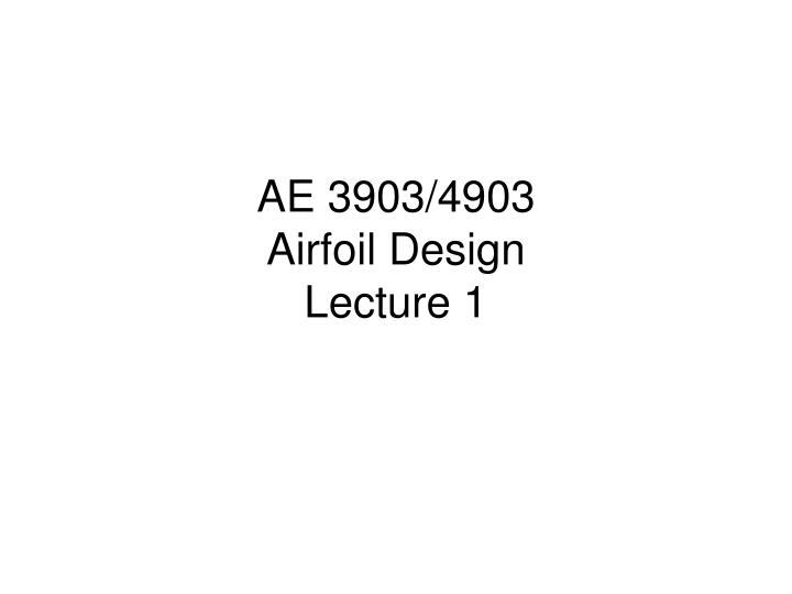 ae 3903 4903 airfoil design lecture 1 n.