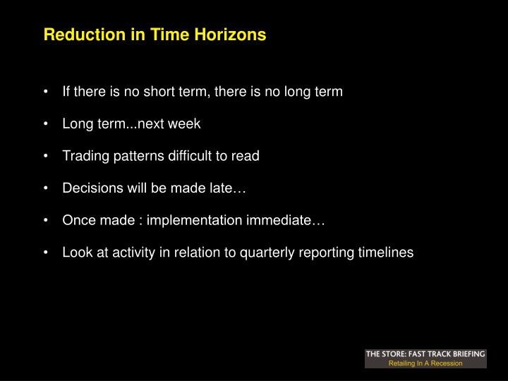 Reduction in Time Horizons