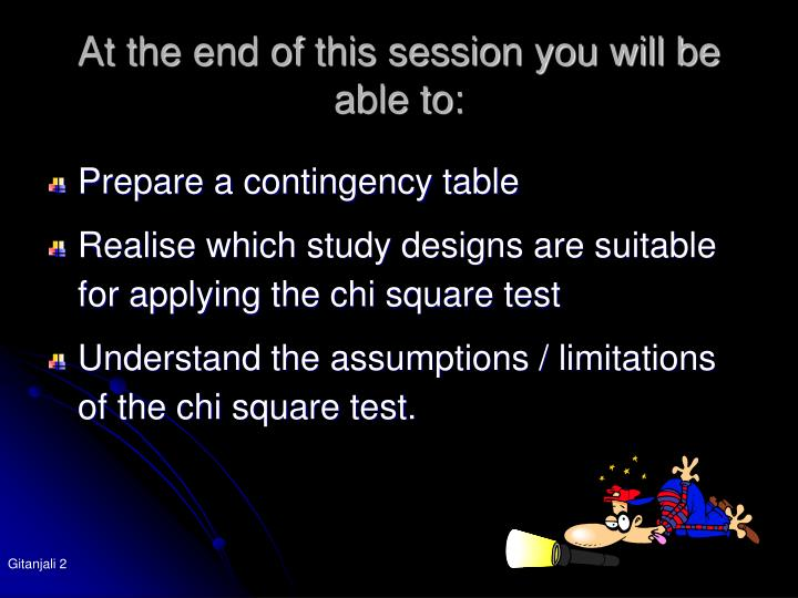 At the end of this session you will be able to: