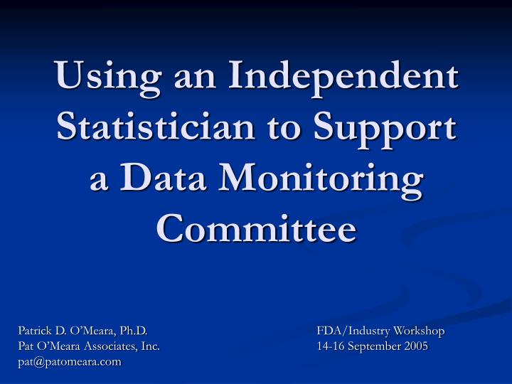 using an independent statistician to support a data monitoring committee n.