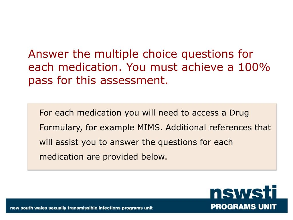 Answer the multiple choice questions for each medication. You must achieve a 100% pass for this assessment.