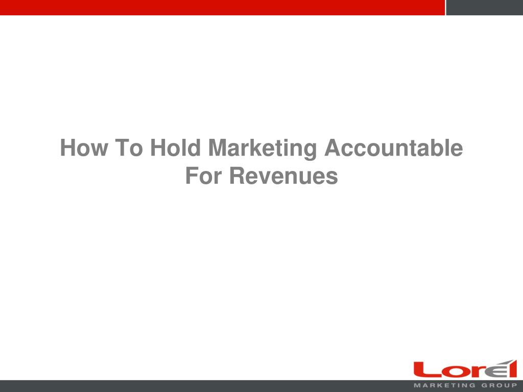 how to hold marketing accountable for revenues l.