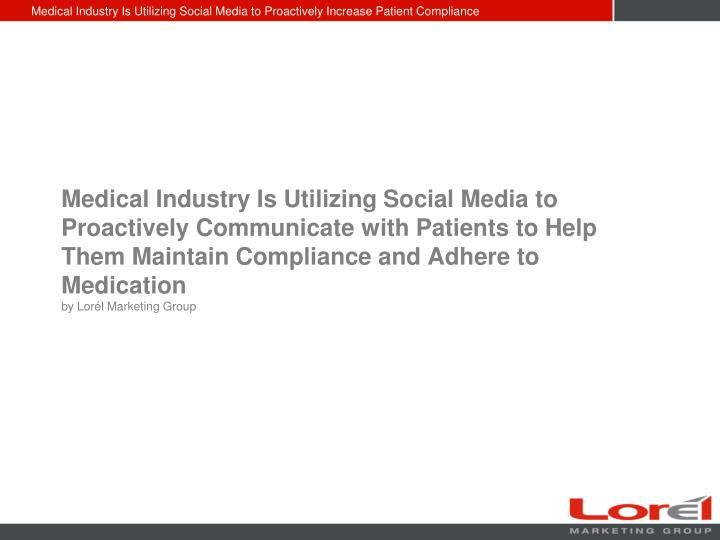 Medical Industry Is Utilizing Social Media to Proactively Communicate with Patients to Help Them Mai...
