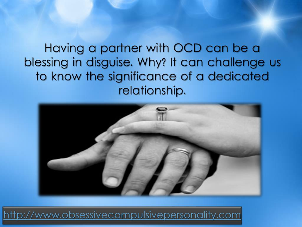 Having a partner with OCD can be a  blessing in disguise. Why? It can challenge us to know the significance of a dedicated