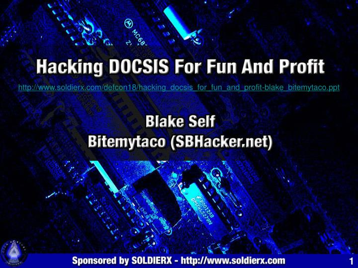 Http://www.soldierx.com/defcon18/hacking_docsis_for_fun_and_profit-blake_bitemytaco.ppt