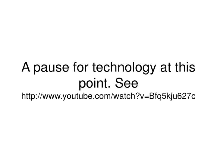 A pause for technology at this point. See