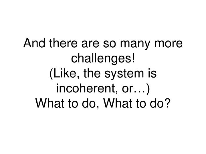 And there are so many more challenges!