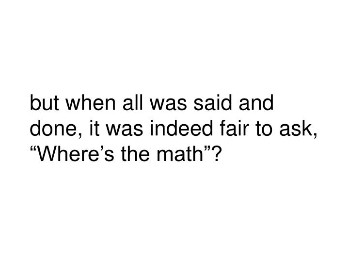 but when all was said and done, it was indeed fair to ask,