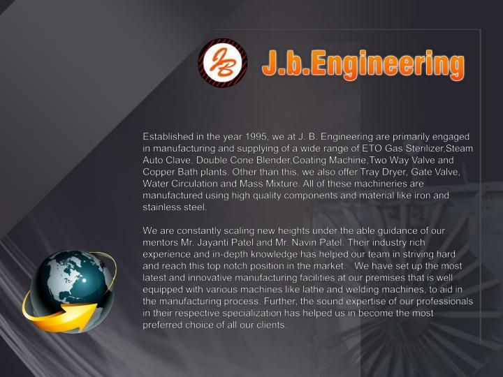 Established in the year 1995, we at J. B. Engineering are primarily engaged in manufacturing and sup...