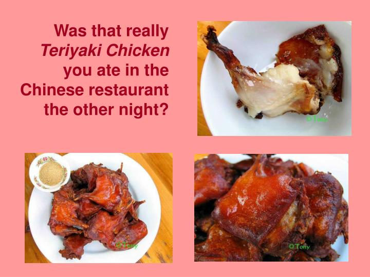Ppt Was That Really Teriyaki Chicken You Ate In The Chinese
