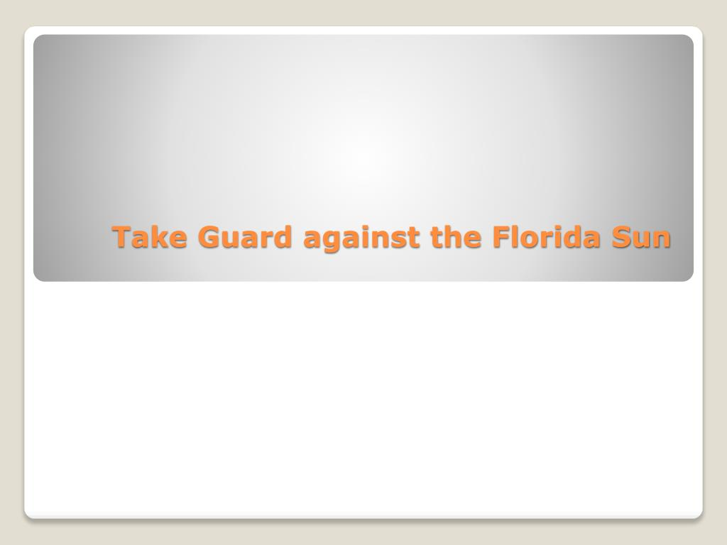 take guard against the florida sun l.