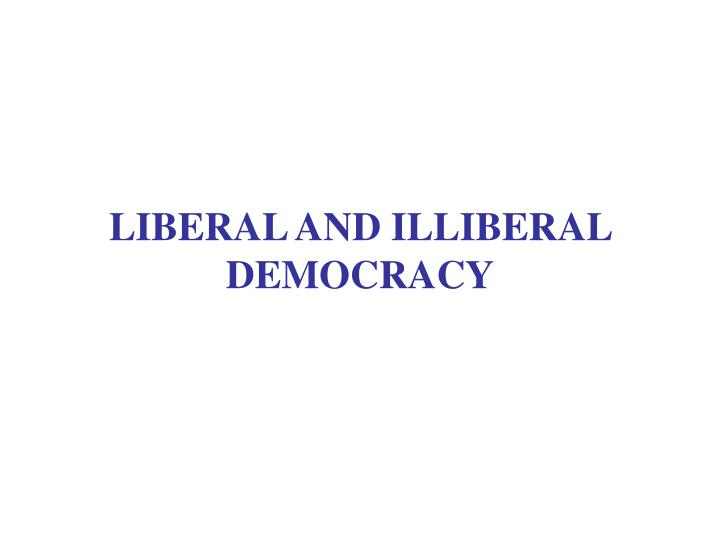 liberal and illiberal democracy n.