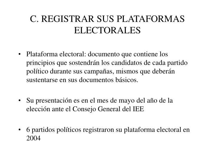 C. REGISTRAR SUS PLATAFORMAS ELECTORALES