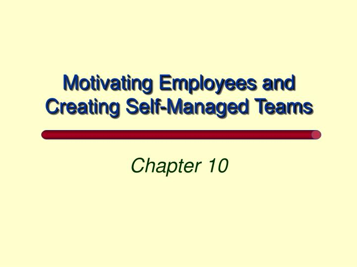 Motivating employees and creating self managed teams