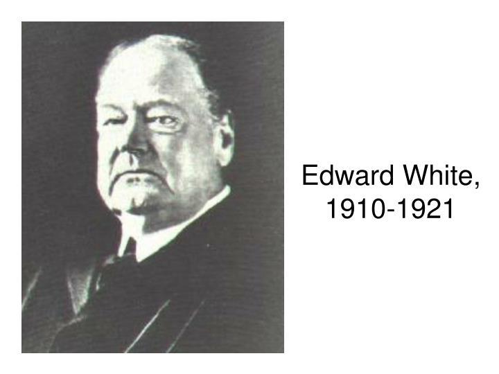 Edward White, 1910-1921