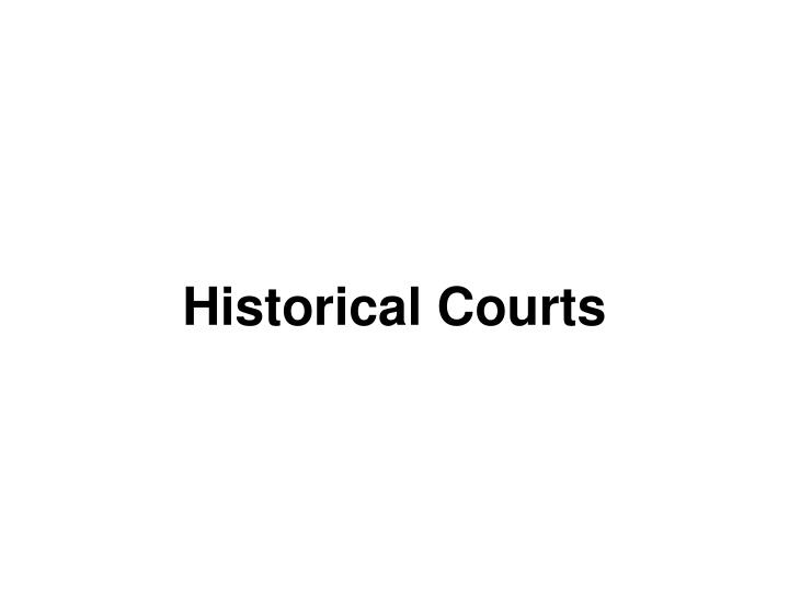 Historical Courts