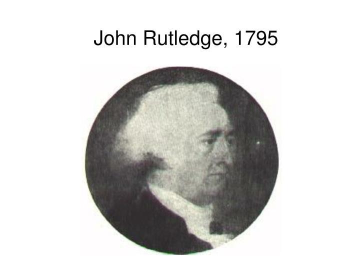 John Rutledge, 1795