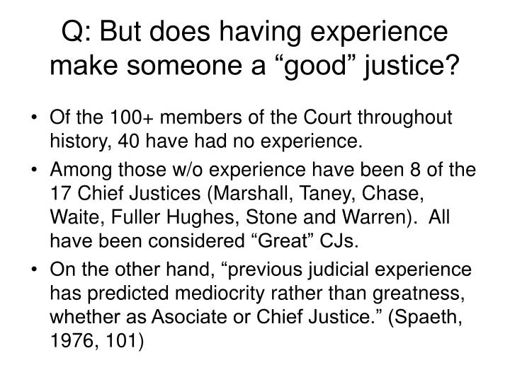 """Q: But does having experience make someone a """"good"""" justice?"""