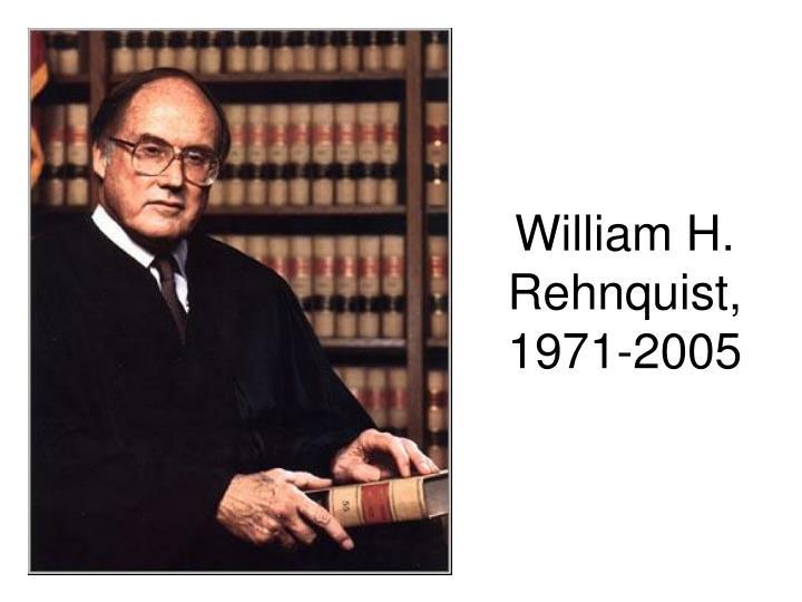 William H. Rehnquist, 1971-2005