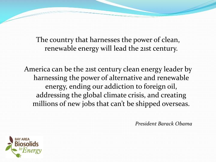 The country that harnesses the power of clean, renewable energy will lead the 21st century.