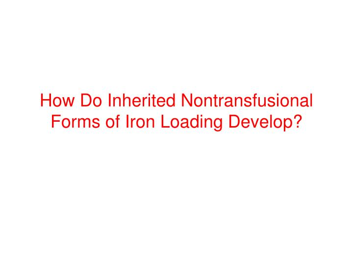 How Do Inherited Nontransfusional Forms of Iron Loading Develop?