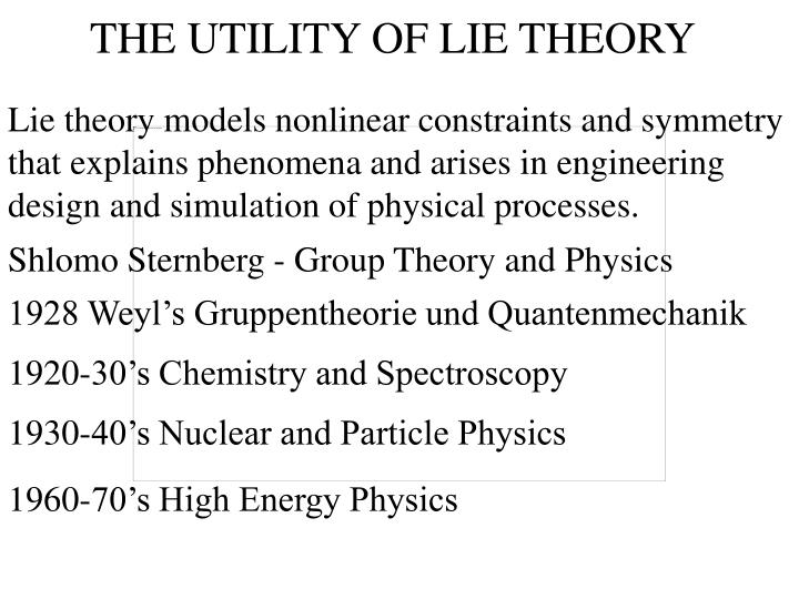 THE UTILITY OF LIE THEORY