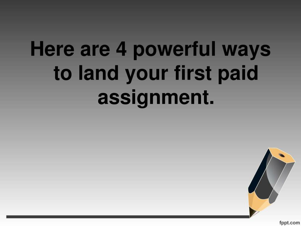 Here are 4 powerful ways to land your first paid assignment.