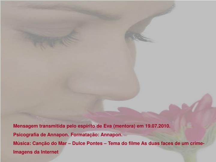 Mensagem transmitida pelo espírito de Eva (mentora) em 19.07.2010.
