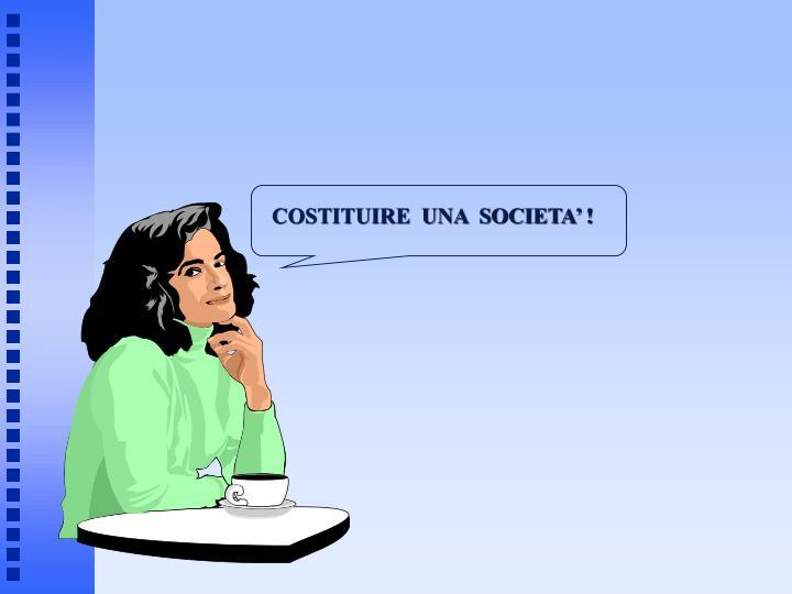 COSTITUIRE  UNA  SOCIETA' !