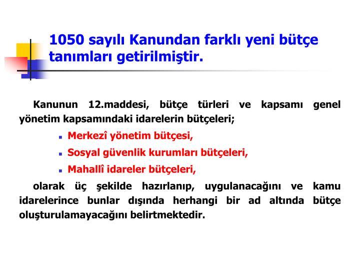 1050 sayılı Kanundan farklı yeni bütçe tanımları getirilmiştir.