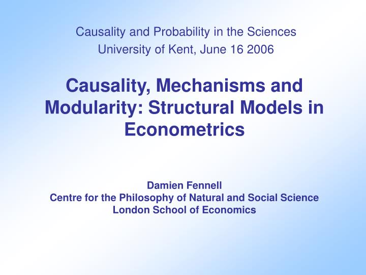 causality and probability in the sciences university of kent june 16 2006 n.